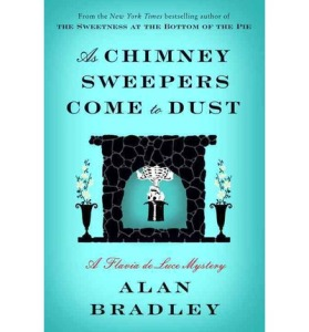 As Chimney Sweepers Come to Dust: A Flavia de Luce Novel by Alan Bradley