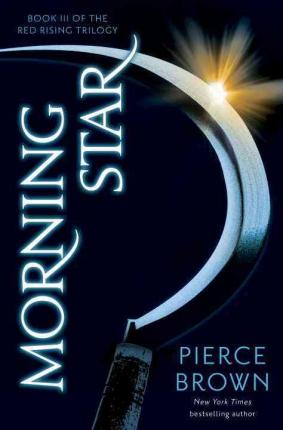 Morning Star, book 3 of the scifi trilogy Red Rising by Pierce Brown