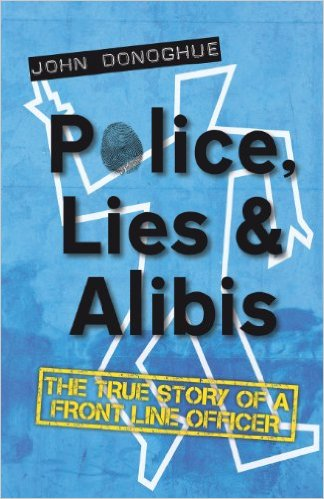 Police, Lies & Alibis - The True Story of a front line officer