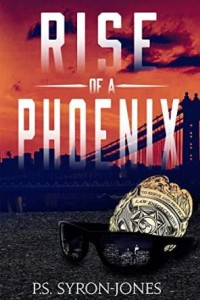 Rise of a Phoenix by P.S. Syron-jones