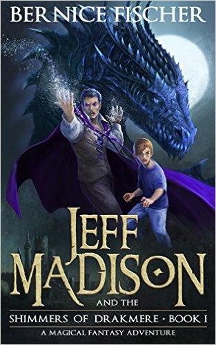 Jeff Madison and the Shimmers of Drakmere A magical fantasy adventure book 1