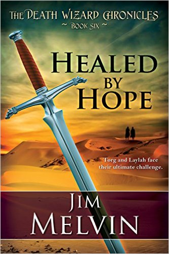 Healed by Hope - Volume 6 (The Death Wizard Chronicles) by Jim Melvin
