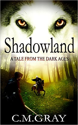 Shadowland A Tale From The Dark Ages by C M Gray