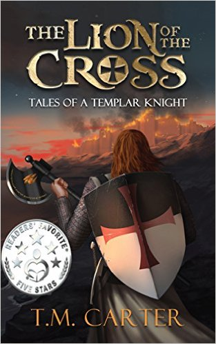 The Lion of the Cross - Tales of a Templar Knight by TM Carter