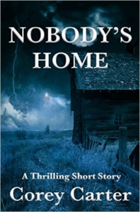 Nobody's Home - A Thrilling Short Story by Corey Carter