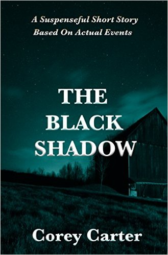 The Black Shadow - A Suspenseful Short Story Based On Actual Events by Corey Carter