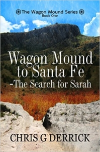 Wagon Mound to Santa Fe - The Search for Sarah (The Wagon Mound Series Book 1) by Chris G Derrick