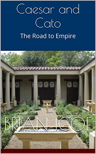 Cover Caesar and Cato - The Road to Empire (Some Emperors of Rome Book 1) by Brian Igoe