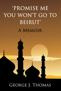 Cover Promise me you wont go to beirute by George J Thomas