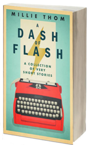 3d-cover-a-dash-of-flash-a-collection-of-very-short-stories-by-millie-thom