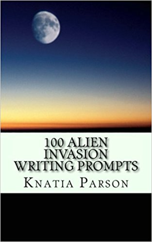 100 Alien Invasion Writing Prompts - science fiction writing series 1 by Knatia Parson