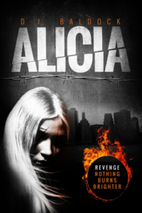 front cover Alicia - revenge nothing burns brighter by D J Baldock