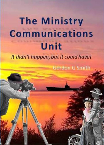 front cover The Ministry Communications Unit by Gordon Smith