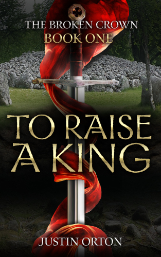 Front cover to raise a king by Justin Orton - the broken crown 1