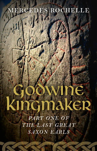 Godwine Kingmaker (The Last Great Saxon Earls #1) by Mercedes Rochelle
