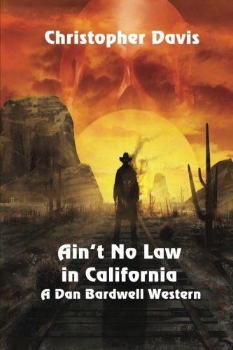 front cover Aint no law in california - A Dan Bardwell Western by Christopher Davis