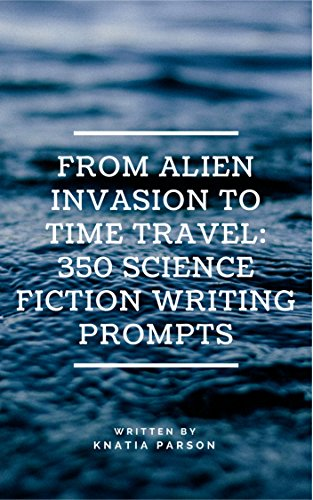 Cover From Alien Invasion to Time Travel_ 350 Science Fiction Front Cover Writing Prompts by Knatia Parson