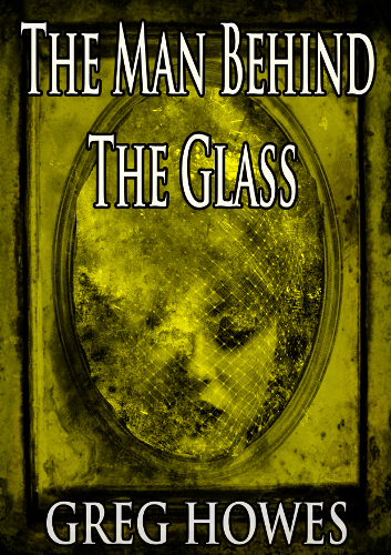 Front cover of the The Man Behind the Glass by Greg Howes